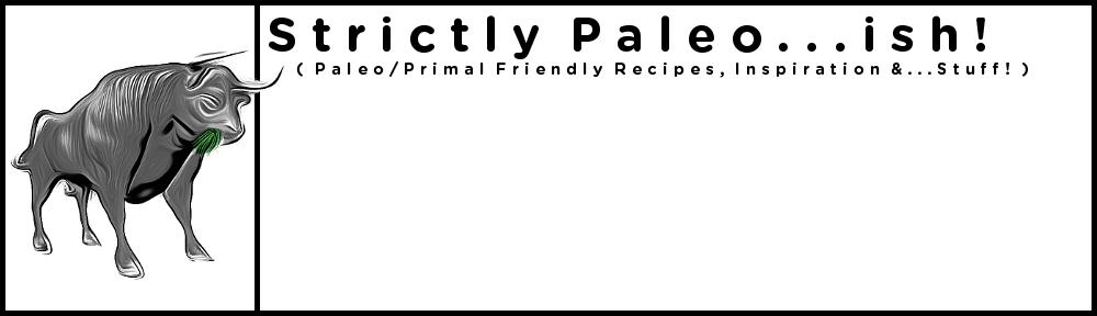Strictly Paleo…ish!